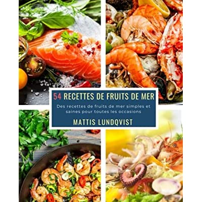 54 Recettes de Fruits de Mer: Des recettes de fruits de mer simples et saines pour toutes les occasions
