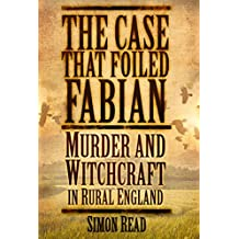 The Case that Foiled Fabian: Murder and Witchcraft in Rural England by Simon Read (2014-11-01)