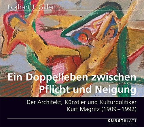 Ein Doppelleben zwischen Pflicht und Neigung.: Der Architekt, Künstler und Kulturpolitiker Kurt Magritz (1909 – 1992)