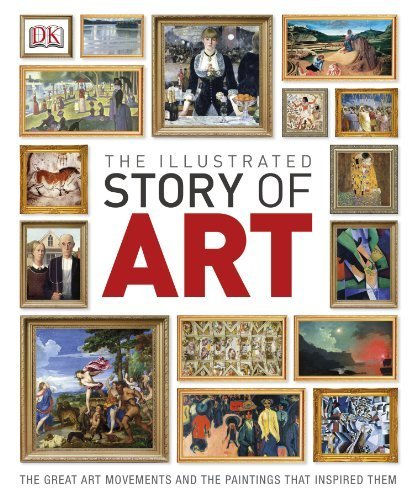 The Illustrated Story of Art (Dk) by Dk (2013) Hardcover