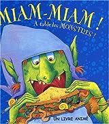 Miam-Miam ! : A la table des monstres !