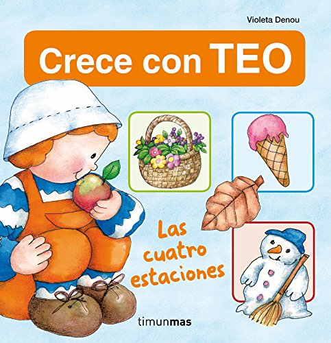 Las cuatro estaciones: Crece con Teo (Crece Con Teo (timun Mas)) por Violeta Denou