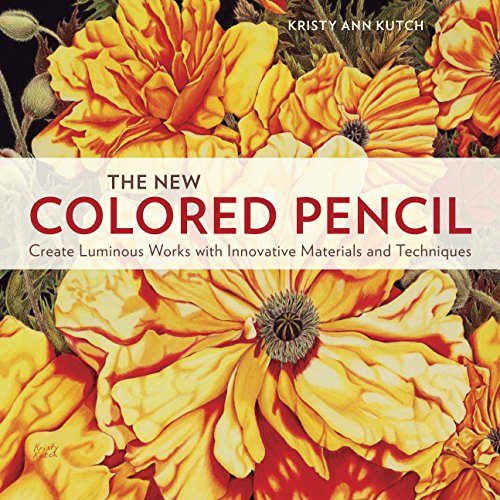 The New Colored Pencil: Create Luminous Works with Innovative Materials and Techniques por Kristy Ann Kutch