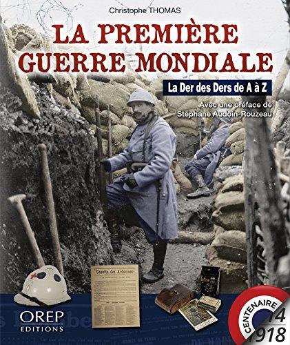 La Premiere Guerre Mondiale, la Der des Ders de a a Z par Christophe Thomas