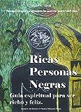 Ricas Personas Negras: Guia espiritual para ser richo y feliz.
