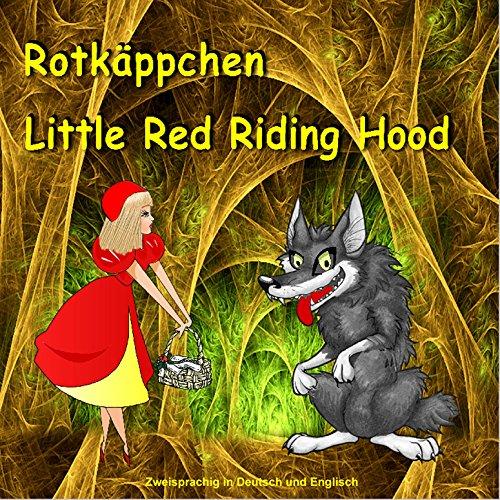 Red Riding Hood. Zweisprachig in Deutsch und Englisch: Dual Language German - English Picture Book for Children (English - German Edition) ... German - English Books for Kids 2) ()
