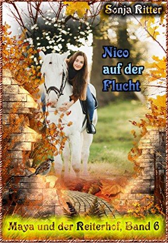Nico auf der Flucht (Maya und der Reiterhof 6)