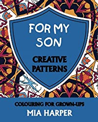 For My Son: Creative Patterns, Colouring for Grown-Ups
