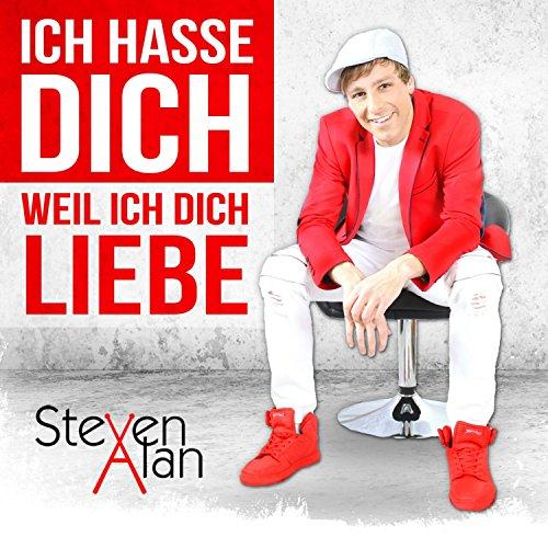 Steven Alan - ich hasse dich (Weil ich dich liebe)