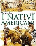 I nativi americani. Vita quotidiana. Scoprire la storia