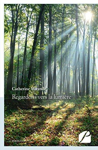 Regardons vers la lumière (Mémoires, témoignages) par Catherine Mirande