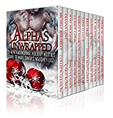 Alphas Unwrapped: 21 New Steamy Paranormal Tales of Shifters, Vampires, Werewolves, Dragons, Witches, Angels, Demons, Fey, and More