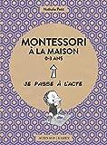 Montessori à la maison - 0-3 ans (Je passe à l'acte) (French Edition)