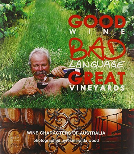 good-wine-bad-language-great-vineyards-wine-characters-of-australia-by-curtis-tony-2008-hardcover