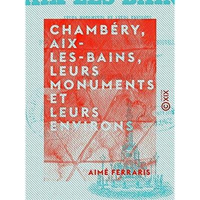 Chambéry, Aix-les-Bains, leurs monuments et leurs environs