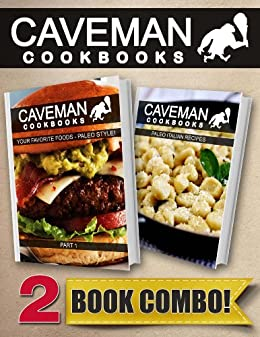 Your Favorite Foods - Paleo Style Part 1 and Paleo Italian Recipes: 2 Book Combo (Caveman Cookbooks) (English Edition) von [Anottacelli, Angela]