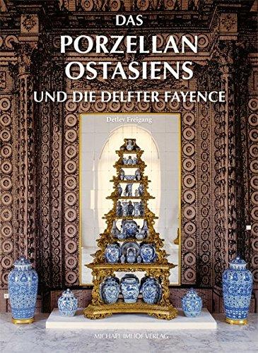 Das Porzellan Ostasiens und die Delfter Fayence (Studien zur internationalen Architektur- und Kunstgeschichte)