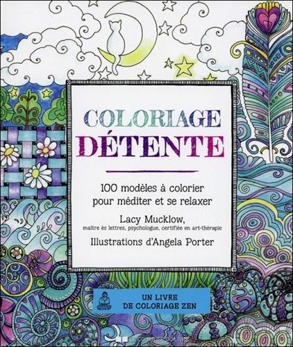 Coloriage détente : 100 modèles à colorier pour méditer et se relaxer