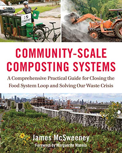 Community-Scale Composting Systems: A Comprehensive Practical Guide for Closing the Food System Loop and Solving Our Waste Crisis Food Loop
