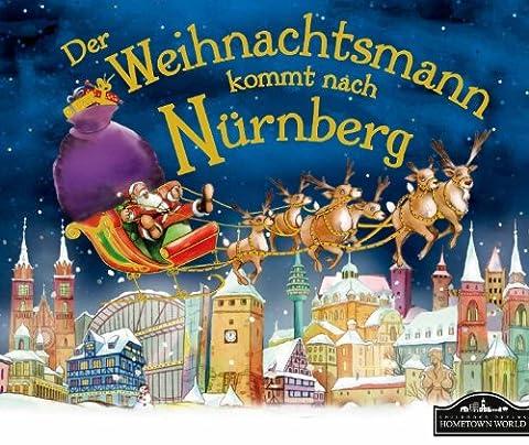 Der Weihnachtsmann kommt nach Nürnberg: Wenn der Weihnachtsmann mit seinem großen Schlitten die Geschenke vom Nordpol nach Nürnberg bringt, dann erwartet ihn jedes Jahr ein spannendes (Große Weihnachts-elfen)