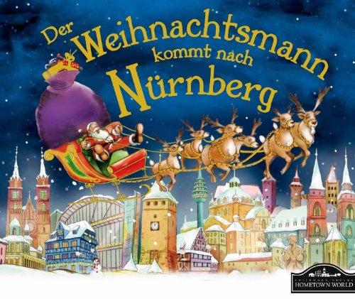 Der Weihnachtsmann kommt nach Nürnberg: Wenn der Weihnachtsmann mit seinem großen Schlitten die Geschenke vom Nordpol nach Nürnberg bringt, dann erwartet ihn jedes Jahr ein spannendes Abenteuer. (Die Legende Vom Weihnachtsbaum)