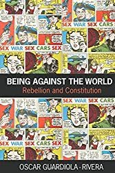 Being Against the World: Rebellion and Constitution (Birkbeck Law Press)