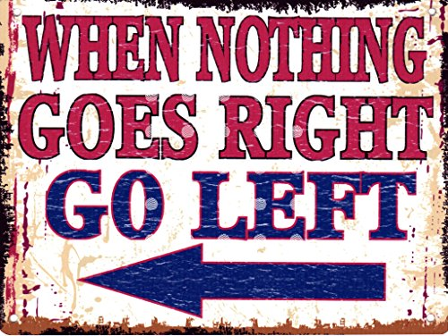 "WHEN NOTHING GOES RIGHT GO LEFT ""BLECHSCHILD, Retro-Look, Vintage-Stil, GROSS, 30,5 X 40,6 CM, 30 X 40 CM"