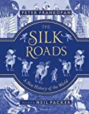 The Silk Roads: A New History of the World – Illustrated Book
