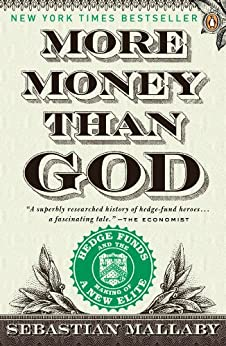 More Money Than God: Hedge Funds and the Making of a New Elite par [Mallaby, Sebastian]