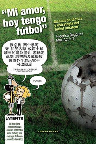 Mi amor hoy tengo fútbol: Manual de táctica y estrategia del fútbol amateur de [