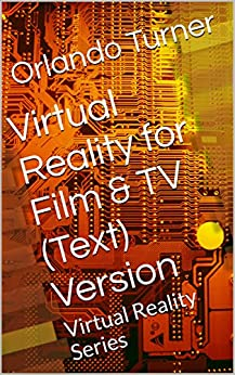 Virtual Reality for Film & TV (Text) Version: Virtual Reality Series by [Turner, Orlando]