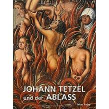 Johann Tetzel und der Ablass: Begleitband zur Ausstellung »Tetzel – Ablass – Fegefeuer« in Mönchenkloster und Nikolaikirche Jüterbog