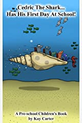 Cedric The Shark Has His First Day At School: Pre-school Children's Books (Bedtime Stories For Children Book 2) Kindle Edition