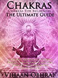 Chakras: Chakras For Beginners: The Ultimate Guide to Awaken and Balance Chakras, Radiate Positive Energy and Heal Yourself with Meditation and Mindfulness