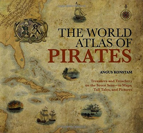 the-world-atlas-of-pirates-treasures-and-treachery-on-the-seven-seas-in-maps-tall-tales-and-pictures