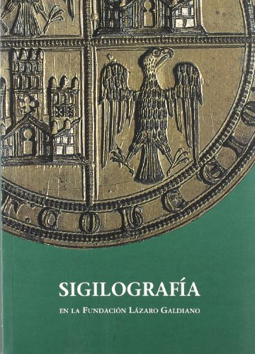Sigilografía en la fundación Lázaro Galdiano (Catálogos de la Fundación Lázaro Galdiano) por F. Menendez Pidal
