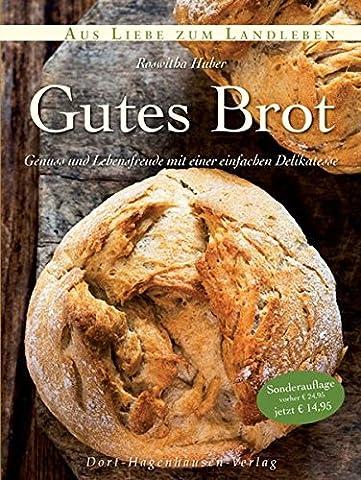 Gutes Brot: Genuss und Lebensfreude mit einer einfachen Delikatesse (Aus
