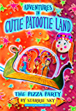 Adventures in Cutie Patootie Land and The Pizza Party (an hilarious adventure for children ages 7-12)
