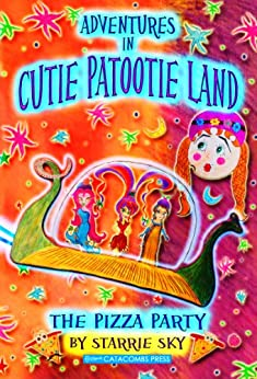 Adventures in Cutie Patootie Land and The Pizza Party (an hilarious adventure for children ages 7-12) by [Sky, Starrie]