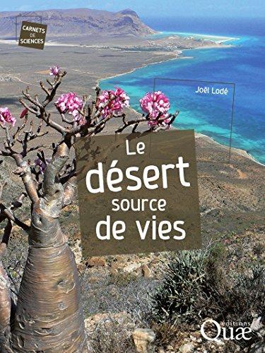 Le désert, source de vies (Carnets de sciences) par Joël Lodé