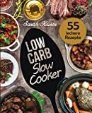 Low Carb Slow Cooker: Das Kochbuch für Ihren Schongarer - 55 herzhafte und saftige Rezepte zum Einschalten & Abnehmen…