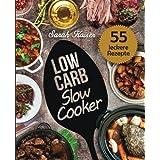 Low Carb Slow Cooker: Das Kochbuch Für Ihren Schongarer: 55 Herzhafte Und Saftige Rezepte Zum Einschalten & Abnehmen