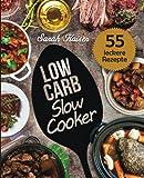 Low Carb Slow Cooker: Das Kochbuch für Ihren Schongarer - 55 herzhafte und saftige Rezepte zum Einschalten & Abnehmen (inkl. Eintöpfe, Suppen, Fleisch- & Fischgerichte, Süßes, u.v.m.)