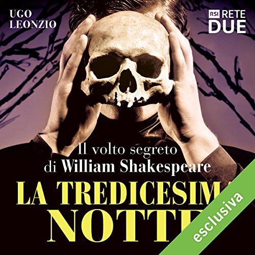 La tredicesima notte: Il volto segreto di William Shakespeare | Ugo Leonzio