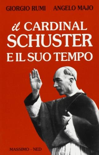 Il cardinal Schuster e il suo tempo (Problemi del nostro tempo.Attualità-lett.)