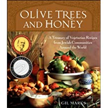 Olive Trees and Honey: A Treasury of Vegetarian Recipes from Jewish Communities Around the World: Soups, Salads, Side Dishes and Main Courses for Holidays and Every Day (Lifestyles General)