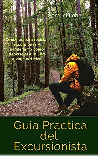 Guia Practica del Excursionista: Consejos para realizar excursiones y senderismo como deporte al aire libre o viaje turistico por Samuel Lobo