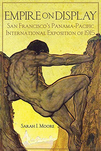 Empire on Display: San Francisco's Panama-Pacific International Exposition of 1915 by Sarah J. Moore (2013-05-31)