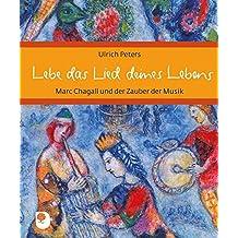 Lebe das Lied deines Lebens: Marc Chagall und der Zauber der Musik