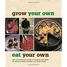 Grow your Own, Eat your Own: Bob Flowerdew's Guide to Making the Most of your Garden Produce: Written by Bob Flowerdew, 2008 Edition, (new edition) Publisher: Kyle Cathie [Hardcover]